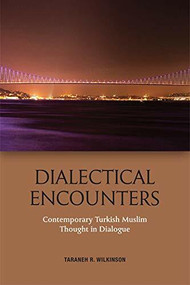Dialectical Encounters (Contemporary Turkish Muslim Thought in Dialogue) - 9781474441537 by Taraneh Wilkinson, 9781474441537