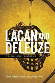 Lacan and Deleuze (A Disjunctive Synthesis) by Andreja Zevnik, Boštjan Nedoh, 9781474432276