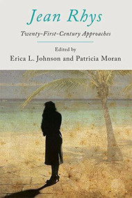 Jean Rhys (Twenty-First-Century Approaches) by Patricia Moran, Erica L Johnson, 9781474402194