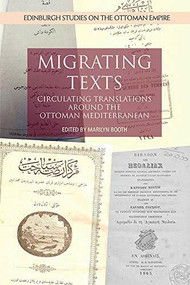 Migrating Texts (Circulating Translations around the Ottoman Mediterranean) by Marilyn Booth, 9781474438995