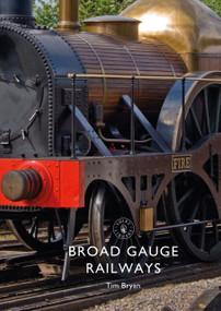 Broad Gauge Railways by Tim Bryan, 9781784422776