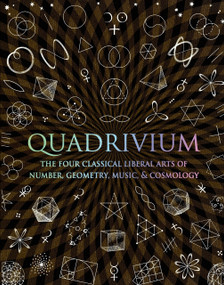 Quadrivium (The Four Classical Liberal Arts of Number, Geometry, Music, & Cosmology), 9780802778130