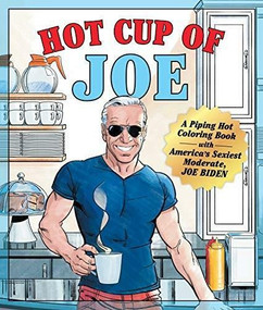 Hot Cup of Joe (A Piping Hot Coloring Book with America's Sexiest Moderate, Joe Biden- a Satirical Coloring Book for Adults) by Castle Point Books, 9781250274489