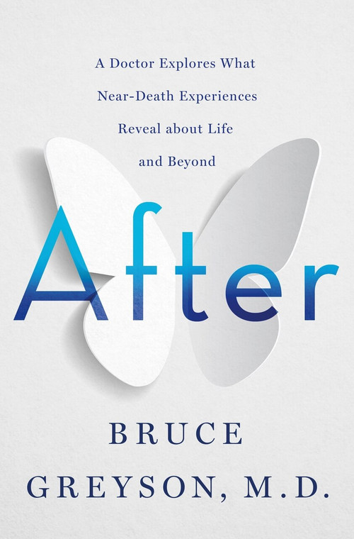 After (A Doctor Explores What Near-Death Experiences Reveal about Life and Beyond) by Bruce Greyson, 9781250263032