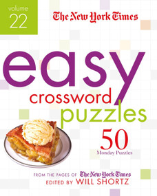 The New York Times Easy Crossword Puzzles Volume 22 (50 Monday Puzzles from the Pages of The New York Times) by Will Shortz, 9781250781420