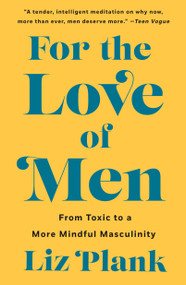 For the Love of Men (From Toxic to a More Mindful Masculinity) - 9781250757203 by Liz Plank, 9781250757203