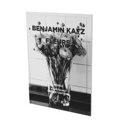 Benjamin Katz: Fleurs (Exhibition Catalogue Knust Kunz Gallery Edition) by Erik Darragon, Benjamin Katz, 9783864423154