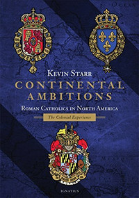 Continental Ambitions (Roman Catholics in North America: The Colonial Experience) by Kevin Starr, 9781621641186