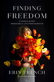 Finding Freedom (A Cook's Story; Remaking a Life from Scratch) by Erin French, 9781250312341