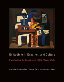 Embodiment, Enaction, and Culture (Investigating the Constitution of the Shared World) by Christoph Durt, Thomas Fuchs, Christian Tewes, 9780262035552