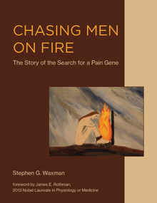 Chasing Men on Fire (The Story of the Search for a Pain Gene) by Stephen G. Waxman, James E. Rothman, 9780262037402