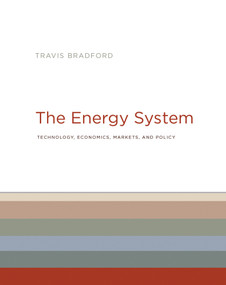 The Energy System (Technology, Economics, Markets, and Policy) by Travis Bradford, 9780262037525