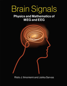 Brain Signals (Physics and Mathematics of MEG and EEG) by Risto J. Ilmoniemi, Jukka Sarvas, 9780262039826
