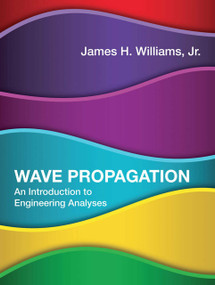 Wave Propagation (An Introduction to Engineering Analyses) by James H. Williams, Jr., 9780262039901