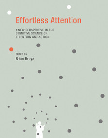 Effortless Attention (A New Perspective in the Cognitive Science of Attention and Action) by Brian Bruya, 9780262513951