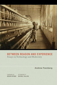 Between Reason and Experience (Essays in Technology and Modernity) by Andrew Feenberg, Michel Callon, 9780262514255