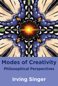 Modes of Creativity (Philosophical Perspectives) by Irving Singer, Moreland Perkins, 9780262518758