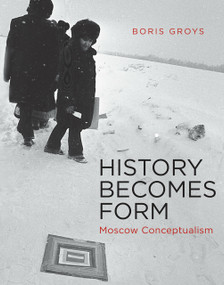 History Becomes Form (Moscow Conceptualism) by Boris Groys, 9780262525084