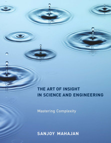 The Art of Insight in Science and Engineering (Mastering Complexity) by Sanjoy Mahajan, 9780262526548