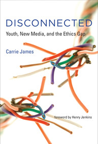 Disconnected (Youth, New Media, and the Ethics Gap) by Carrie James, Henry Jenkins, 9780262529419