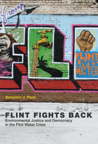 Flint Fights Back (Environmental Justice and Democracy in the Flint Water Crisis) by Benjamin J. Pauli, 9780262536868