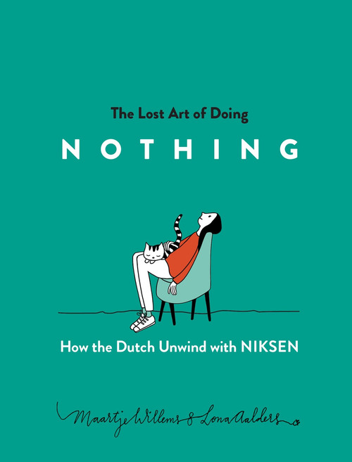 The Lost Art of Doing Nothing (How the Dutch Unwind with Niksen) by Maartje Willems, Lona Aalders, 9781615197644