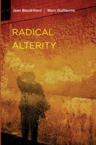Radical Alterity by Jean Baudrillard, Marc Guillaume, Ames Hodges, 9781584350491