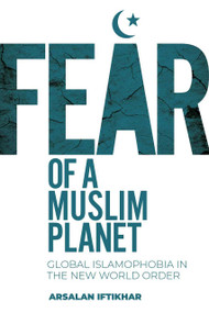 Fear of a Muslim Planet (Global Islamophobia in the New World Order) by Arsalan Iftikhar, 9781510761872