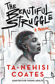 The Beautiful Struggle (Adapted for Young Adults) by Ta-Nehisi Coates, 9781984894021
