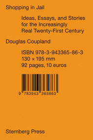 Shopping in Jail (Ideas, Essays, and Stories for the Increasingly Real Twenty-First Century) by Douglas Coupland, Shumon Basar, 9783943365863