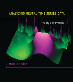 Analyzing Neural Time Series Data (Theory and Practice) by Mike X Cohen, 9780262019873