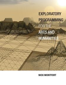 Exploratory Programming for the Arts and Humanities by Nick Montfort, 9780262034203