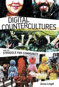 Digital Countercultures and the Struggle for Community by Jessa Lingel, 9780262036214