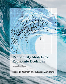 Probability Models for Economic Decisions, second edition by Roger B. Myerson, Eduardo Zambrano, 9780262043120