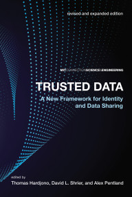 Trusted Data, revised and expanded edition (A New Framework for Identity and Data Sharing) by Thomas Hardjono, David L. Shrier, Alex Pentland, 9780262043212