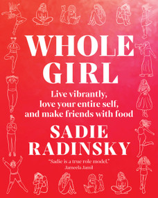 Whole Girl (Live Vibrantly, Love Your Entire Self, and Make Friends with Food) by Sadie Radinsky, 9781683645702
