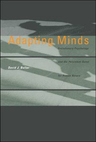 Adapting Minds (Evolutionary Psychology and the Persistent Quest for Human Nature) by David J. Buller, 9780262524605
