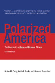 Polarized America, second edition (The Dance of Ideology and Unequal Riches) by Nolan McCarty, Keith T. Poole, Howard Rosenthal, 9780262528627
