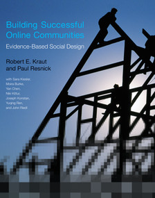 Building Successful Online Communities (Evidence-Based Social Design) by Robert E. Kraut, Paul Resnick, Sara Kiesler, Moira Burke, Yan Chen, 9780262528917