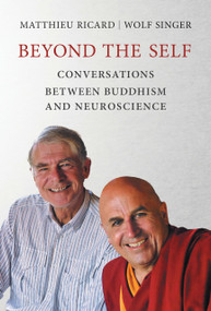 Beyond the Self (Conversations between Buddhism and Neuroscience) by Matthieu Ricard, Wolf Singer, 9780262536141