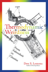 Thermodynamic Weirdness (From Fahrenheit to Clausius) by Don S. Lemons, 9780262538947