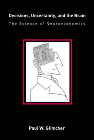 Decisions, Uncertainty, and the Brain (The Science of Neuroeconomics) by Paul W. Glimcher, 9780262572279