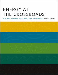 Energy at the Crossroads (Global Perspectives and Uncertainties) by Vaclav Smil, 9780262693240