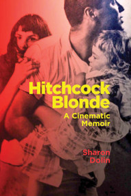 Hitchcock Blonde (A Cinematic Memoir) by Sharon Dolin, 9781949597080