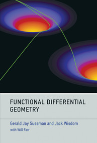 Functional Differential Geometry by Gerald Jay Sussman, Jack Wisdom, Will Farr, 9780262019347