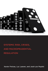 Systemic Risk, Crises, and Macroprudential Regulation by Xavier Freixas, Luc Laeven, Jose-Luis Peydro, 9780262028691