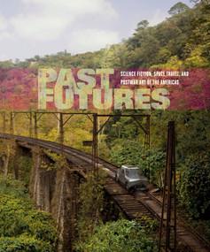 Past Futures (Science Fiction, Space Travel, and Postwar Art of the Americas) by Sarah J. Montross, Rory O'Dea, Miguel Angel Fernandez Delgado, Rodrigo Alonso, 9780262029025