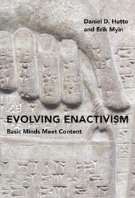 Evolving Enactivism (Basic Minds Meet Content) by Daniel D. Hutto, Erik Myin, 9780262036115