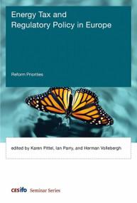 Energy Tax and Regulatory Policy in Europe (Reform Priorities) by Ian Parry, Karen Pittel, Herman Vollebergh, 9780262036399
