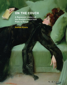 On the Couch (A Repressed History of the Analytic Couch from Plato to Freud) by Nathan Kravis, 9780262036610